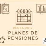 Planes de Pensiones – Renta 2017