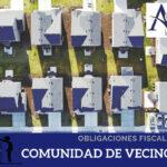 ¿Qué obligaciones fiscales tienen las Comunidades de Vecinos?