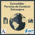 ¿Cómo convalidar un permiso de conducir extranjero?